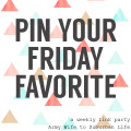 Pin Your Friday Favorite Link Party